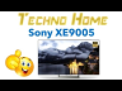 Обзор на Sony XE9005! Самый крутой 4K, SMART TV, UHD, Android TV, Triluminos display! Убийца OLED:) смотреть онлайн